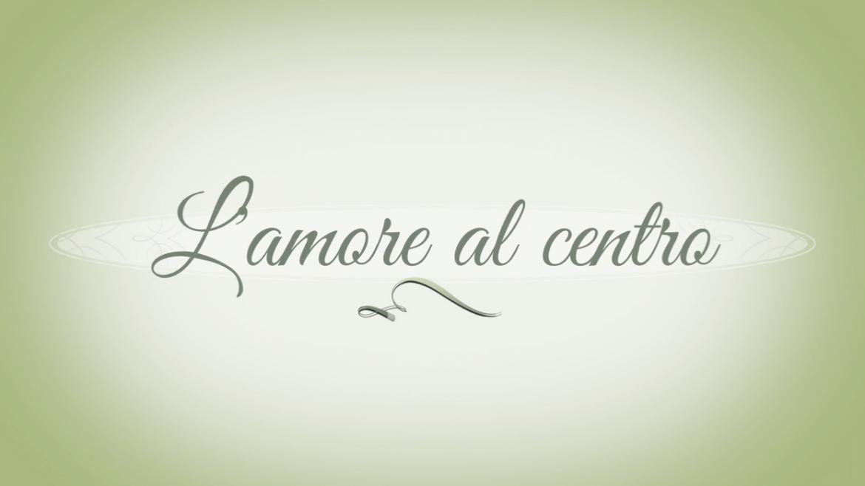 Videosettimanale L'amore al centro